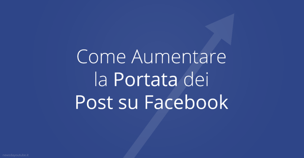 come aumentare la portata dei post su facebook